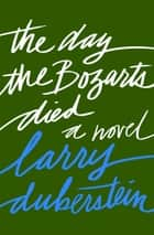 The Day the Bozarts Died - A Novel ebook by Larry Duberstein