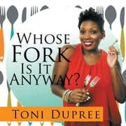 Whose Fork Is It Anyway? ebook by Toni Dupree