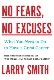 No Fears, No Excuses - What You Need to Do to Have a Great Career ebook by Larry Smith
