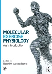 Molecular Exercise Physiology - An Introduction ebook by Henning Wackerhage