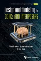 Design and Modeling for 3D ICs and Interposers ebook by Madhavan Swaminathan,Ki Jin Han