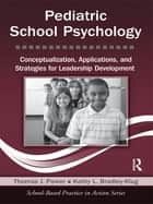 Pediatric School Psychology - Conceptualization, Applications, and Strategies for Leadership Development ebook by Thomas J. Power, Kathy L. Bradley-Klug