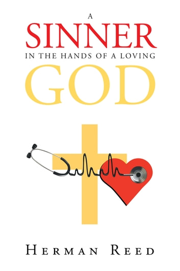 A Sinner in the Hands of a Loving God ebook by Herman Reed