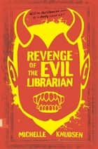 Ebook Revenge of the Evil Librarian di Michelle Knudsen