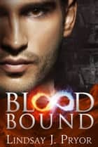 Blood Bound ebook by Lindsay J. Pryor