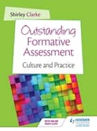 Outstanding Formative Assessment: Culture and Practice ebook by Shirley Clarke