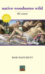 native woodnotes wild - 101 sonnets ebook by rob matchett