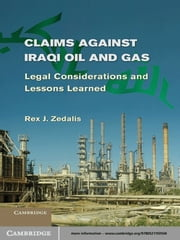 Claims against Iraqi Oil and Gas - Legal Considerations and Lessons Learned ebook by Rex J. Zedalis