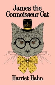 James the Connoisseur Cat - A Novel ebook by Harriet Hahn