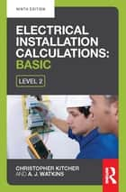 Electrical Installation Calculations: Basic, 9th ed ebook by Christopher Kitcher