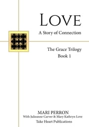Love - A Story of Connection ebook by Mari Perron,Mary Kathryn Love,Julieanne Carver