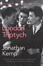 London Triptych ebook by Jonathan Kemp