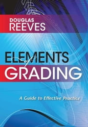 Elements of Grading - A Guide to Effective Practice ebook by Douglas Reeves