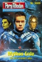 "Perry Rhodan 3000: Mythos Erde - Perry Rhodan-Zyklus ""Mythos"" ebook by Wim Vandemaan, Christian Montillon"