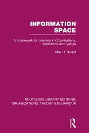Information Space (RLE: Organizations) ebook by Max Boisot