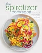 The Spiralizer Cookbook - Quick, Easy & Healthy recipes for any meal ekitaplar by Williams-Sonoma Test Kitchen