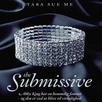The Submissive - The Submissive 1 (uforkortet) audiobook by Tara Sue Me