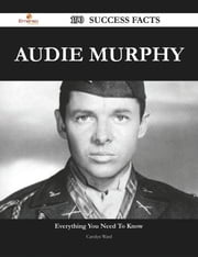 Audie Murphy 190 Success Facts - Everything you need to know about Audie Murphy ebook by Carolyn Ward