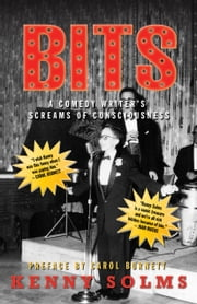 Bits: A Comedy Writer's Screams of Consciousness ebook by Kenny Solms,Carol Burnett