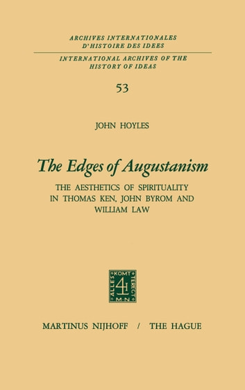 The Edges of Augustanism - The Aesthetics of Spirituality in Thomas Ken, John Byrom and William Law ebook by John Hoyles