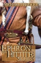 Ephron the Hittite Boxed Set ebook by Michael J. Findley