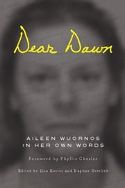 Dear Dawn - Aileen Wuornos in Her Own Words ebook by Aileen Wuornos,Lisa Kester,Daphne Gottlieb,Phyllis Chesler