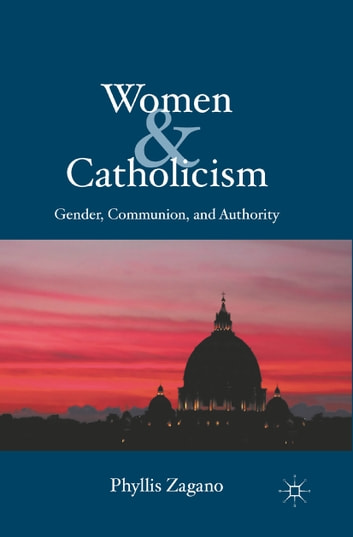 Women & Catholicism - Gender, Communion, and Authority ebook by P. Zagano