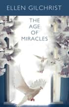 The Age of Miracles ebook by Ellen Gilchrist
