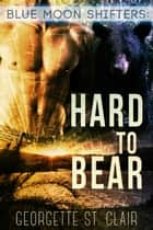 Blue Moon Shifters: Hard to Bear ebook by Georgette St. Clair