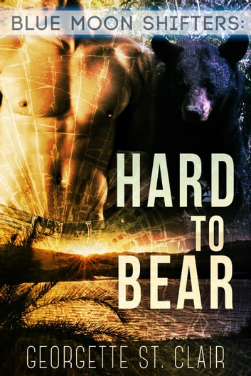 Blue Moon Shifters: Hard to Bear - Blue Moon Junction, #3 ebook by Georgette St. Clair