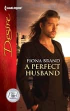 A Perfect Husband ebook by Fiona Brand