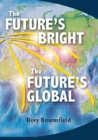 The Future's Bright, the Future's Global ebook by Hampden Trust
