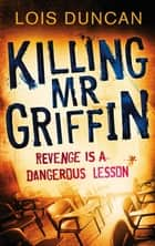 Killing Mr Griffin ebook by Lois Duncan