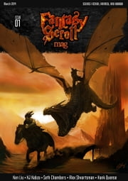 Fantasy Scroll Magazine Issue #1 - Fantasy, Science Fiction, and Horror Short Stories ebook by Iulian Ionescu, Ken Liu, KJ Kabza