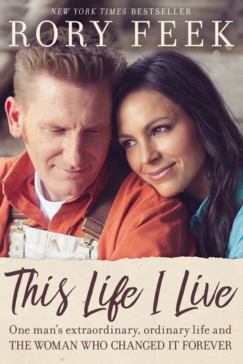 This Life I Live - One Man's Extraordinary, Ordinary Life and the Woman Who Changed It Forever eBook by Rory Feek