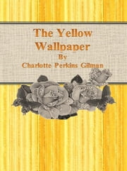 The Yellow Wallpaper By Charlotte Perkins Gilman ebook by Cbook