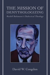 The Mission of Demythologizing - Rudolf Bultmann's Dialectical Theology ebook by David W. Congdon