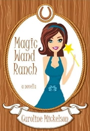 Magic Wand Ranch ebook by Caroline Mickelson