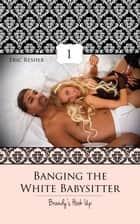 Banging The White Babysitter 1: Brandy's Hook Up ebook by Eric Resher