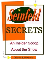 Seinfeld Secrets: An Insider Scoop About the Show ebook by Dennis Bjorklund