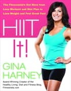 HIIT It! - The Fitnessista's Get More From Less Workout and Diet Plan to Lose Weight and Feel Great Fast ebook by Gina Harney
