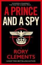 A Prince and a Spy - The most anticipated spy thriller of 2021 ebook by Rory Clements