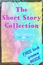The Short Story Collection ebook by Yari Garcia