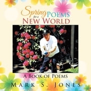 Spring Poems for a New World - A Book of Poems ebook by Mark S. Jones