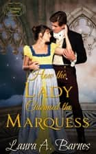 How the Lady Charmed the Marquess ebook by Laura A. Barnes