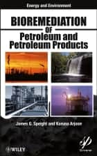 Bioremediation of Petroleum and Petroleum Products ebook by James G. Speight,Karuna K. Arjoon