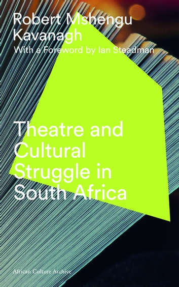 Theatre and Cultural Struggle under Apartheid ebook by Robert Mshengu Kavanagh