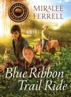 Blue Ribbon Trail Ride eBook by Miralee Ferrell