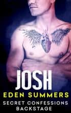 Secret Confessions: Backstage – Josh (Novella) ebook by Eden Summers