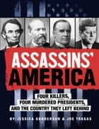 Assassins' America: Four Killers, Four Murdered Presidents, and the Country They Left Behind ebook by Jessica Gunderson